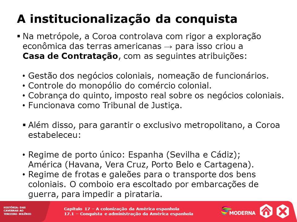 HISTÓRIA: DAS CAVERNAS AO TERCEIRO MILÊNIO Capítulo 17 – A colonização da América espanhola 17.1 – Conquista e administração da América espanhola Na m