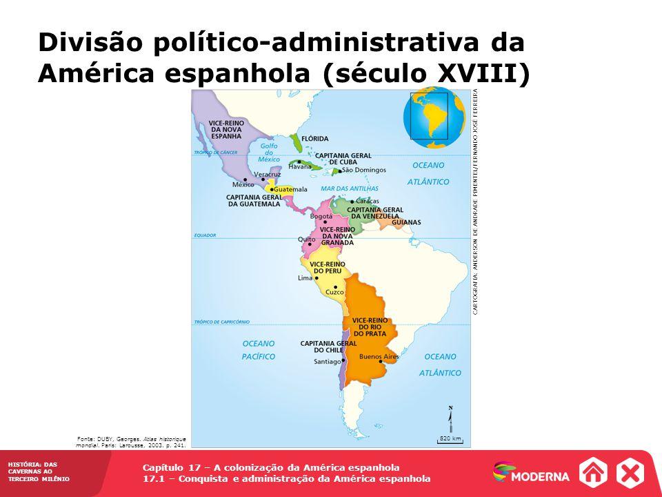 HISTÓRIA: DAS CAVERNAS AO TERCEIRO MILÊNIO Capítulo 17 – A colonização da América espanhola 17.1 – Conquista e administração da América espanhola Divi