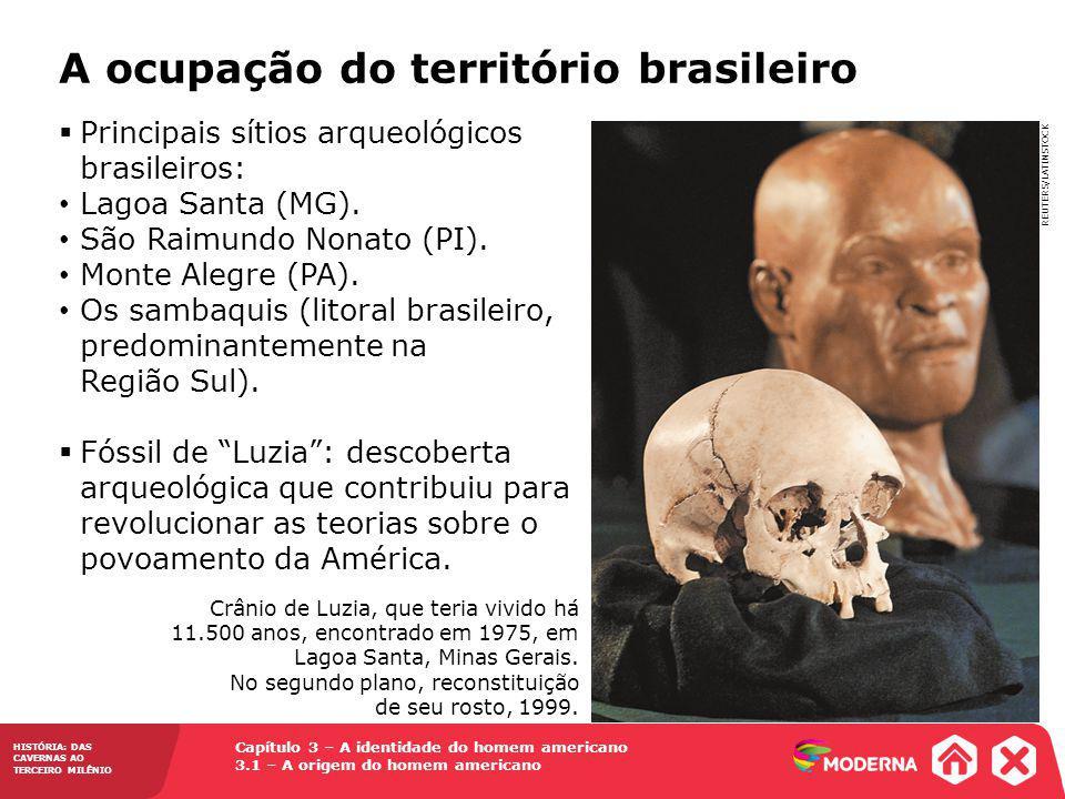 Capítulo 3 – A identidade do homem americano 3.1 – A origem do homem americano HISTÓRIA: DAS CAVERNAS AO TERCEIRO MILÊNIO Principais sítios arqueológicos brasileiros: Lagoa Santa (MG).