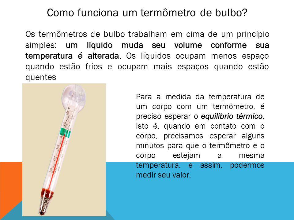 Como funciona um termômetro de bulbo? Os termômetros de bulbo trabalham em cima de um princípio simples: um líquido muda seu volume conforme sua tempe