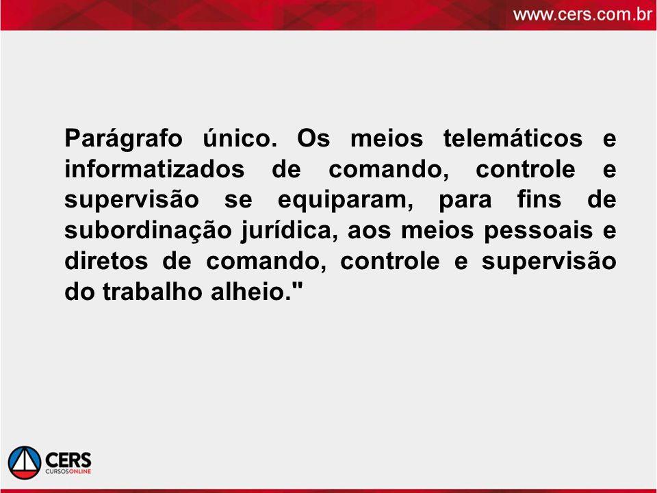 Parágrafo único. Os meios telemáticos e informatizados de comando, controle e supervisão se equiparam, para fins de subordinação jurídica, aos meios p