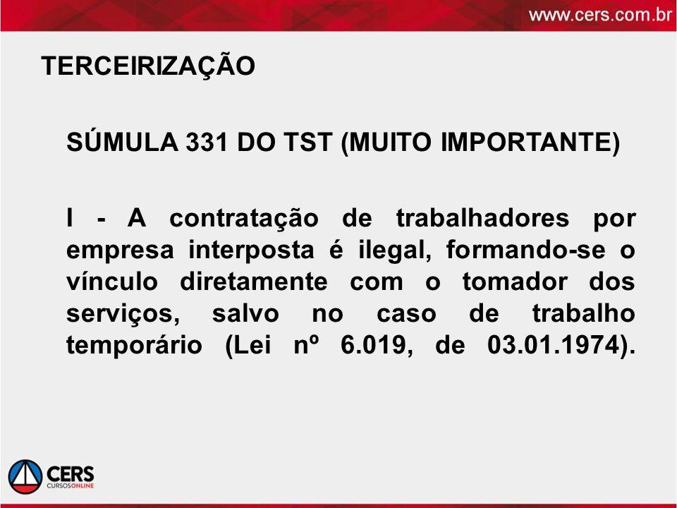 TERCEIRIZAÇÃO SÚMULA 331 DO TST (MUITO IMPORTANTE) I - A contratação de trabalhadores por empresa interposta é ilegal, formando-se o vínculo diretamen