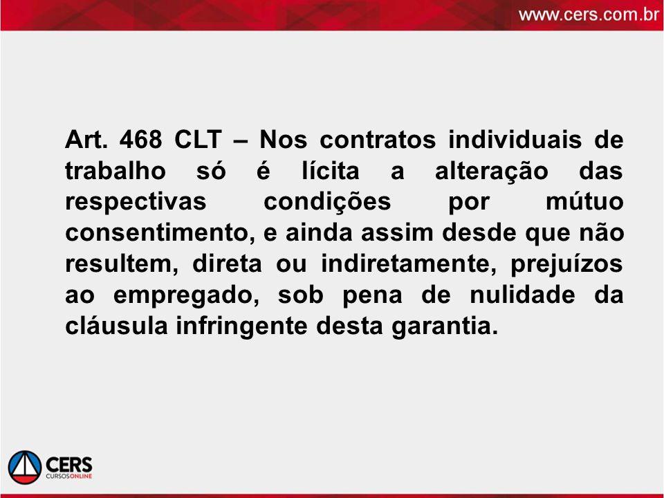 Art. 468 CLT – Nos contratos individuais de trabalho só é lícita a alteração das respectivas condições por mútuo consentimento, e ainda assim desde qu