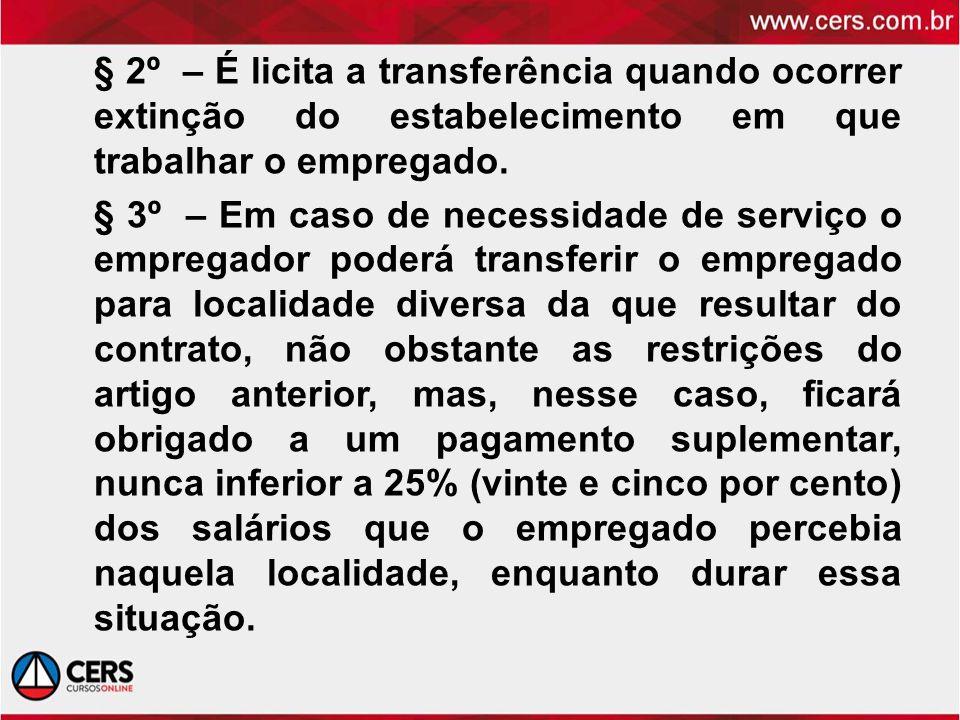 § 2º – É licita a transferência quando ocorrer extinção do estabelecimento em que trabalhar o empregado. § 3º – Em caso de necessidade de serviço o em
