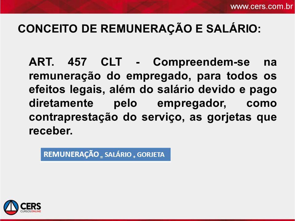 CONCEITO DE REMUNERAÇÃO E SALÁRIO: ART. 457 CLT - Compreendem-se na remuneração do empregado, para todos os efeitos legais, além do salário devido e p