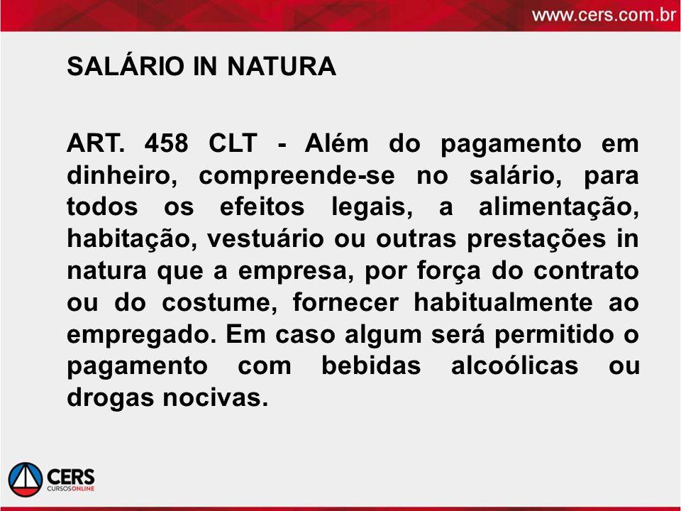 SALÁRIO IN NATURA ART. 458 CLT - Além do pagamento em dinheiro, compreende-se no salário, para todos os efeitos legais, a alimentação, habitação, vest