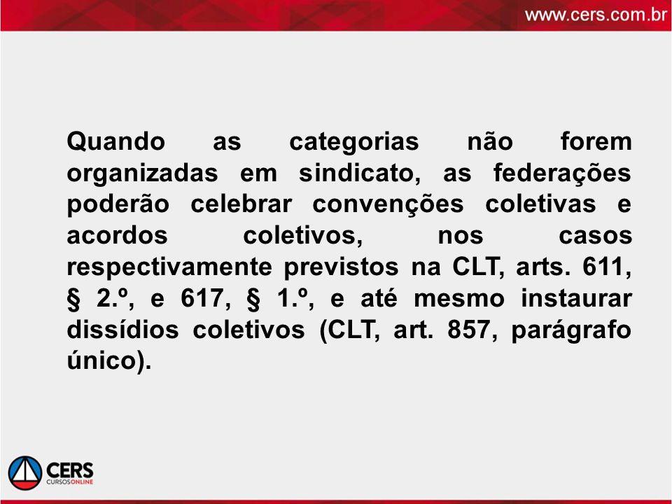 Quando as categorias não forem organizadas em sindicato, as federações poderão celebrar convenções coletivas e acordos coletivos, nos casos respectiva