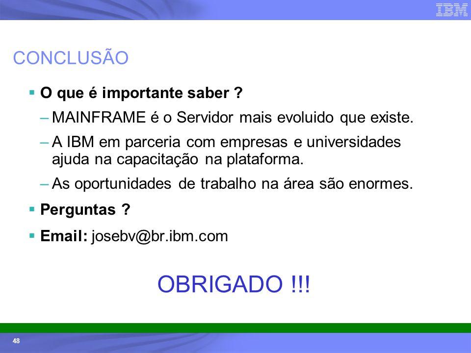 Ecossistemas (Universidades e ISVs) - © 2005 IBM Corporation 48 CONCLUSÃO O que é importante saber ? –MAINFRAME é o Servidor mais evoluido que existe.