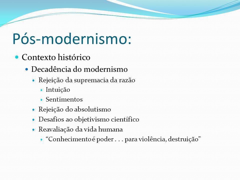 Pós-modernismo: Principais características Incredulidade às verdades absolutas Relativismo Rejeição de metanarrativas Discontinuismo histórico Pessimismo Tolerância Ênfase na comunidade Pluralismo