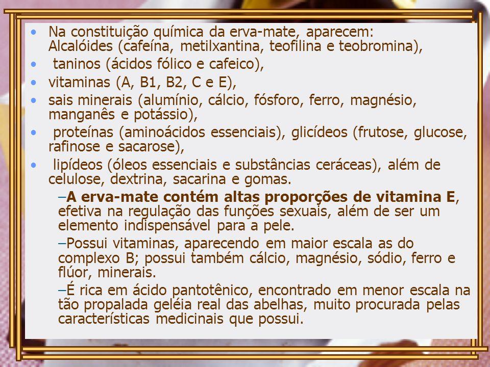 Curiosidade – Erva Mate! Na constituição química da erva-mate, aparecem: Alcalóides (cafeína, metilxantina, teofilina e teobromina), taninos (ácidos f