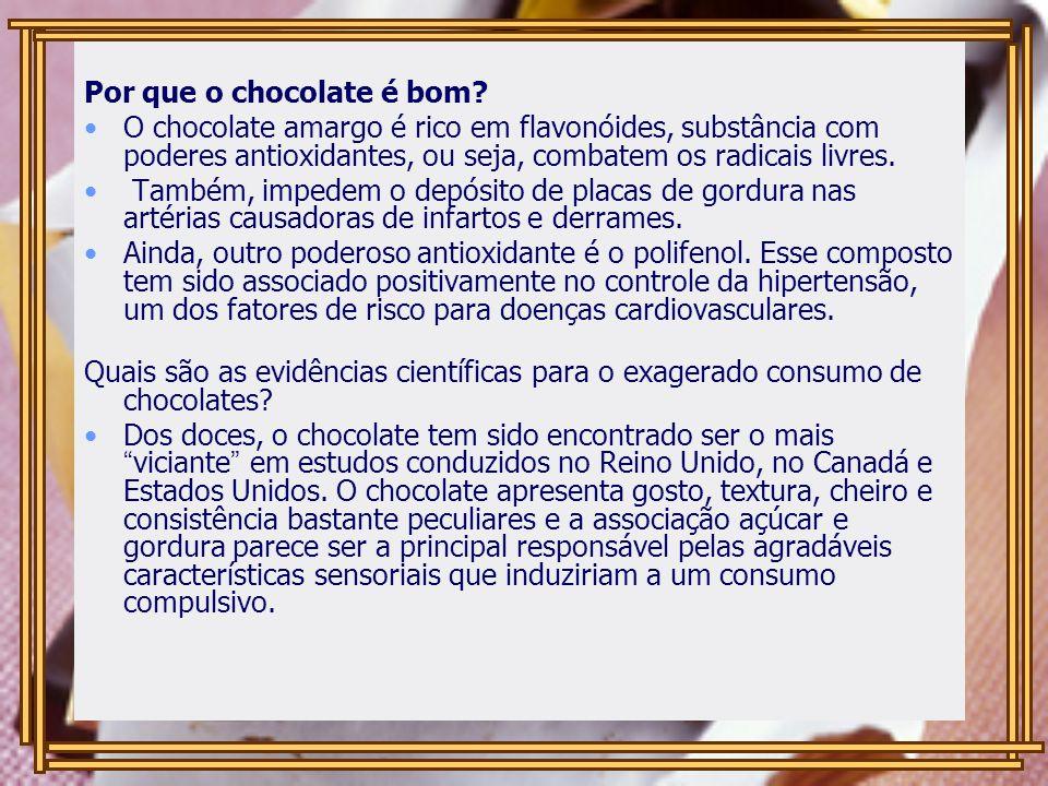 Por que o chocolate é bom? O chocolate amargo é rico em flavonóides, substância com poderes antioxidantes, ou seja, combatem os radicais livres. També