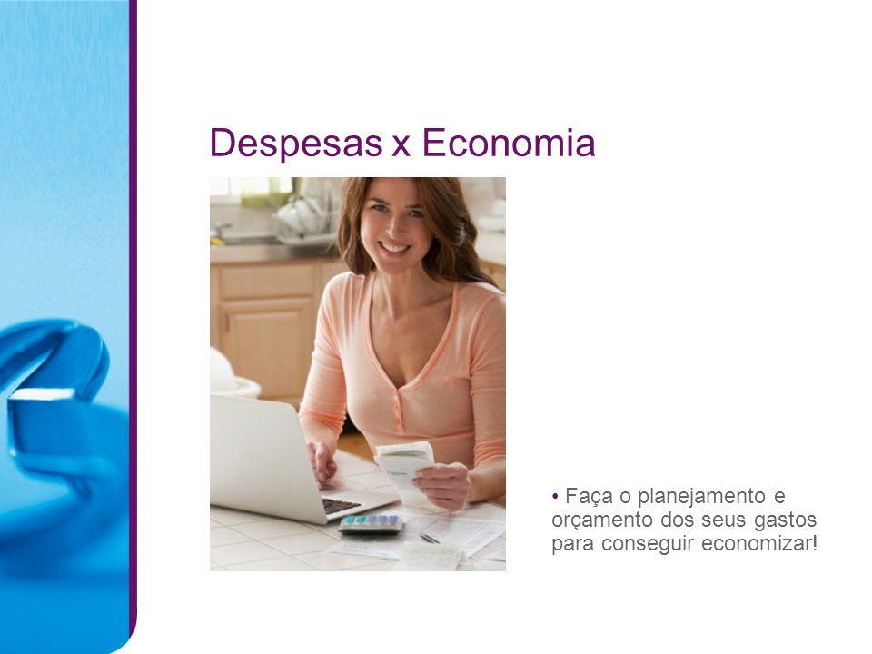Despesas x Economia Faça o planejamento e orçamento dos seus gastos para conseguir economizar!