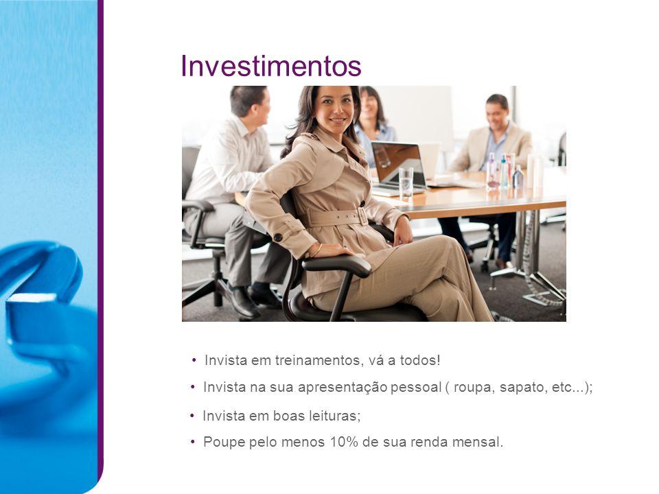 Investimentos Invista na sua apresentação pessoal ( roupa, sapato, etc...); Invista em treinamentos, vá a todos! Poupe pelo menos 10% de sua renda men