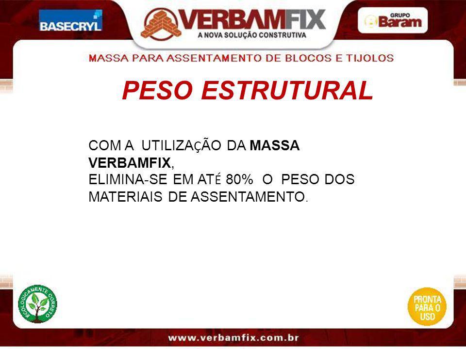 PESO ESTRUTURAL COM A UTILIZA Ç ÃO DA MASSA VERBAMFIX, ELIMINA-SE EM AT É 80% O PESO DOS MATERIAIS DE ASSENTAMENTO.