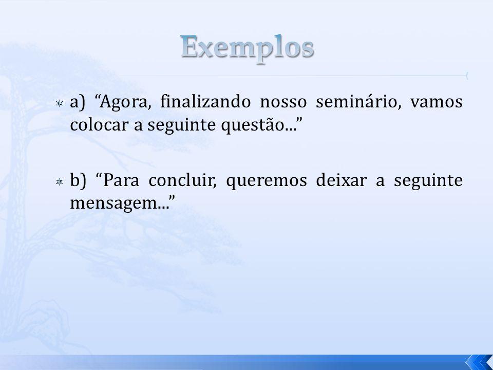 a) Agora, finalizando nosso seminário, vamos colocar a seguinte questão...