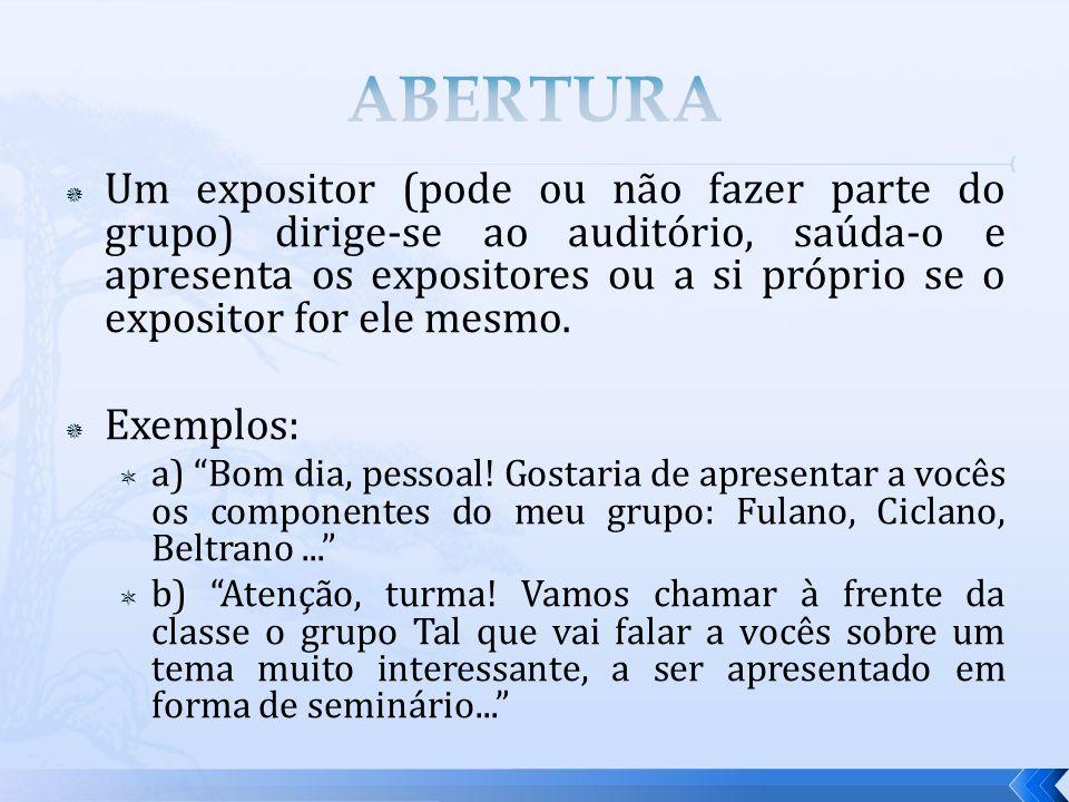 Um expositor (pode ou não fazer parte do grupo) dirige-se ao auditório, saúda-o e apresenta os expositores ou a si próprio se o expositor for ele mesmo.