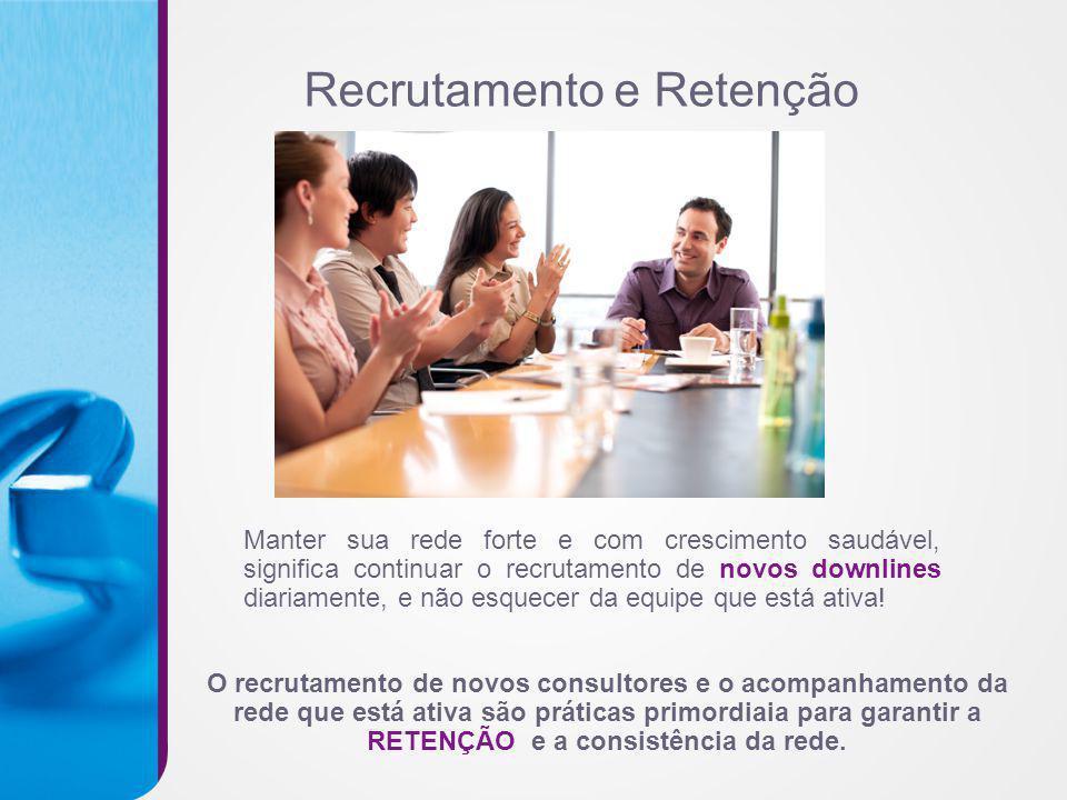 Recrutamento e Retenção Manter sua rede forte e com crescimento saudável, significa continuar o recrutamento de novos downlines diariamente, e não esq