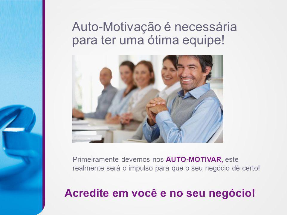 Primeiramente devemos nos AUTO-MOTIVAR, este realmente será o impulso para que o seu negócio dê certo! Auto-Motivação é necessária para ter uma ótima