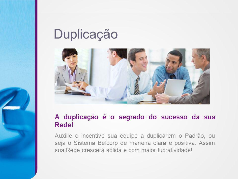 A duplicação é o segredo do sucesso da sua Rede! Auxilie e incentive sua equipe a duplicarem o Padrão, ou seja o Sistema Belcorp de maneira clara e po