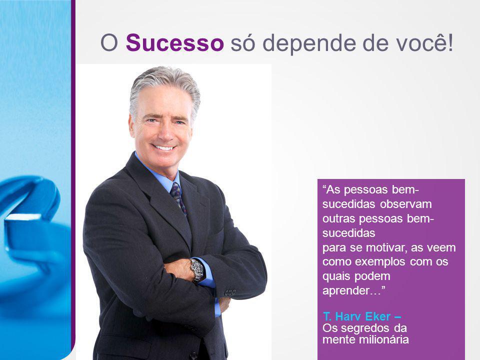 As pessoas bem- sucedidas observam outras pessoas bem- sucedidas para se motivar, as veem como exemplos com os quais podem aprender… T. Harv Eker – Os