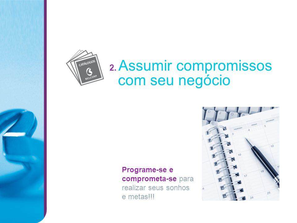 2. Assumir compromissos com seu negócio Programe-se e comprometa-se para realizar seus sonhos e metas!!!