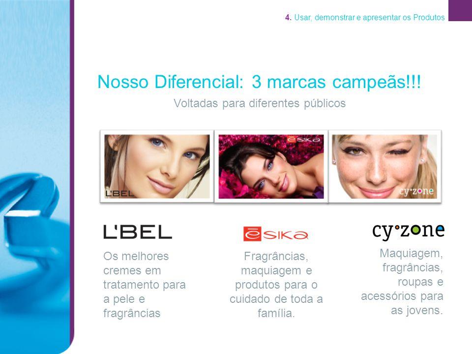 4. Usar, demonstrar e apresentar os Produtos Voltadas para diferentes públicos Nosso Diferencial: 3 marcas campeãs!!! Os melhores cremes em tratamento