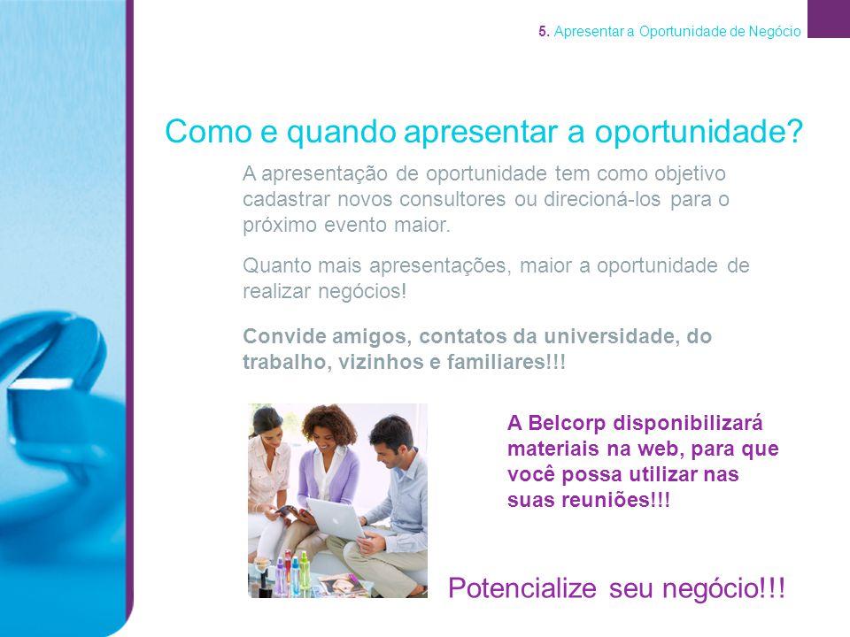 5. Apresentar a Oportunidade de Negócio A apresentação de oportunidade tem como objetivo cadastrar novos consultores ou direcioná-los para o próximo e