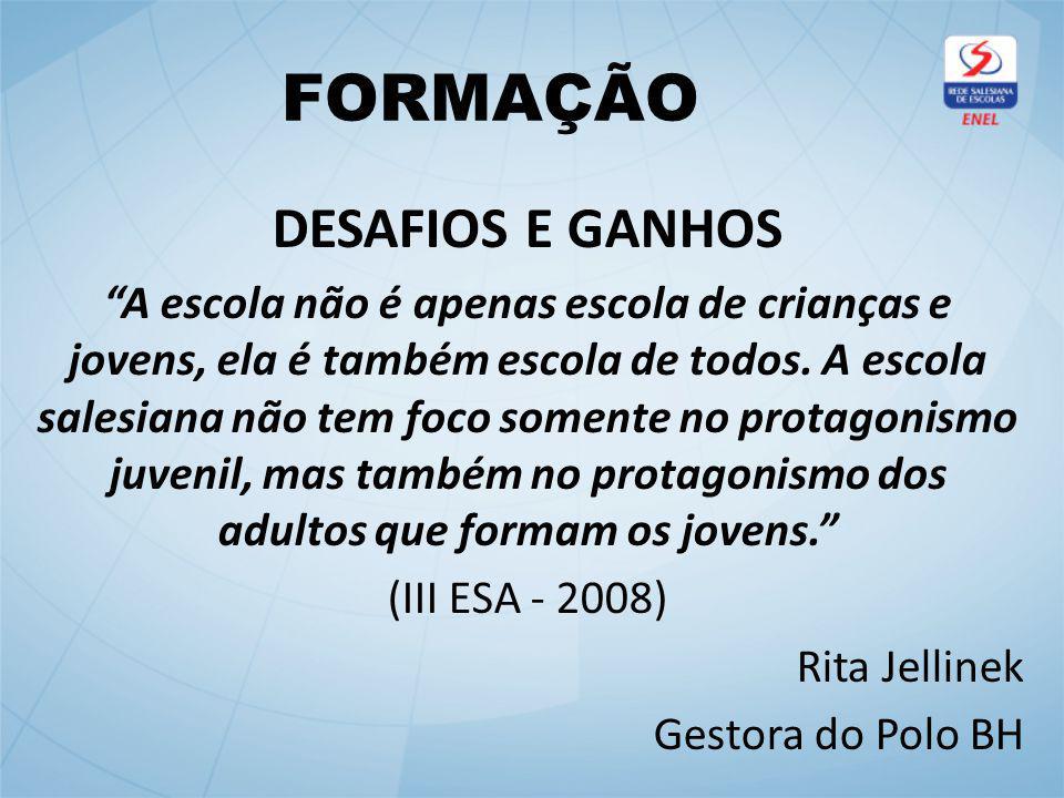 FORMAÇÃO DESAFIOS E GANHOS A escola não é apenas escola de crianças e jovens, ela é também escola de todos.