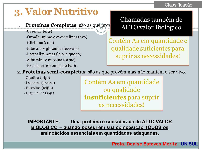 Profa. Denise Esteves Moritz - UNISUL 3. Valor Nutritivo 6 1. Proteínas Completas: são as que provêm e mantêm o ser vivo. Caseína (leite) Ovoalbuminas