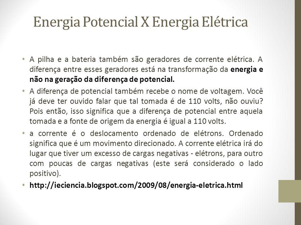 A pilha e a bateria também são geradores de corrente elétrica.