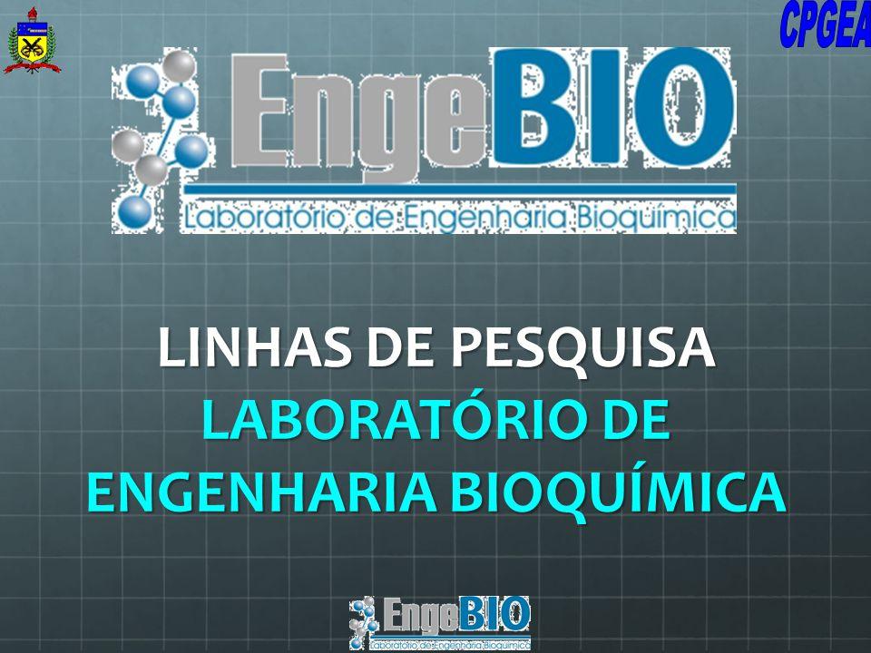 LINHAS DE PESQUISA LABORATÓRIO DE ENGENHARIA BIOQUÍMICA