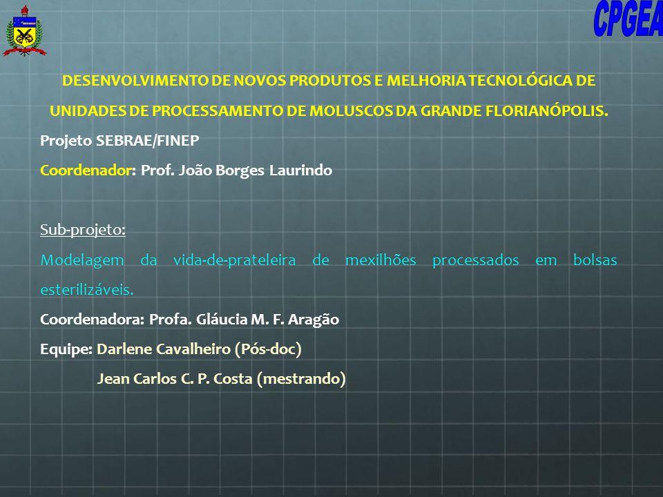 DESENVOLVIMENTO DE NOVOS PRODUTOS E MELHORIA TECNOLÓGICA DE UNIDADES DE PROCESSAMENTO DE MOLUSCOS DA GRANDE FLORIANÓPOLIS. Projeto SEBRAE/FINEP Coorde