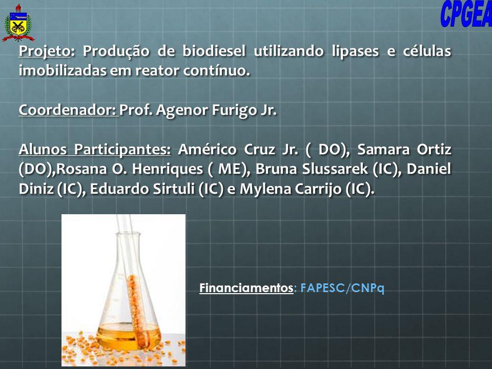 Projeto: Produção de biodiesel utilizando lipases e células imobilizadas em reator contínuo. Coordenador: Prof. Agenor Furigo Jr. Alunos Participantes