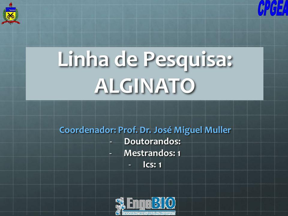Linha de Pesquisa: ALGINATO Coordenador: Prof. Dr. José Miguel Muller -Doutorandos: -Mestrandos: 1 -Ics: 1