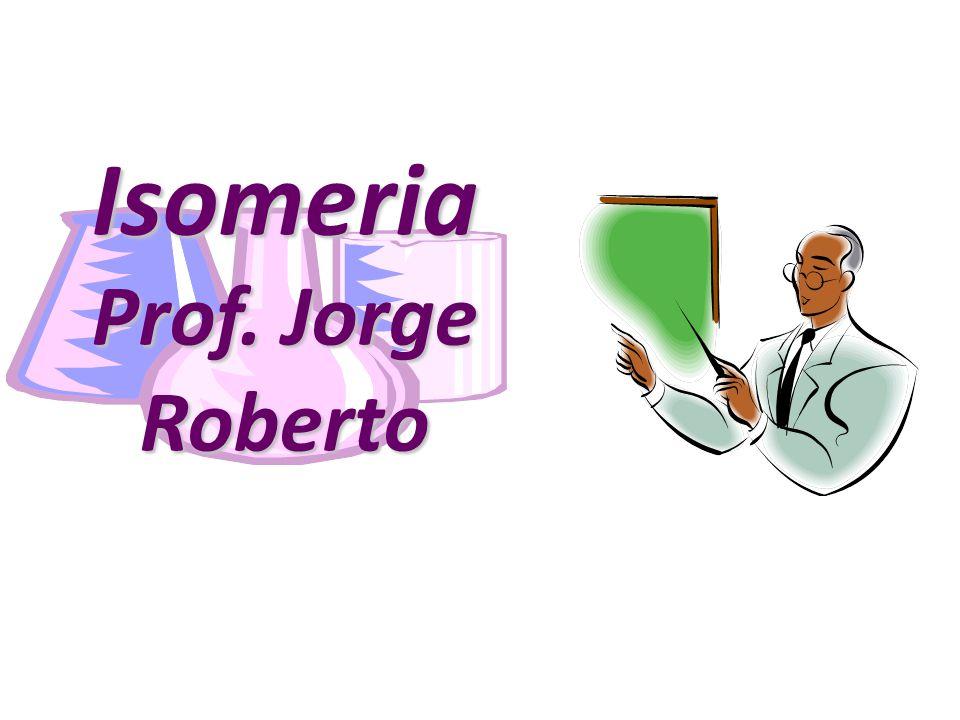 Isomeria Prof. Jorge Roberto