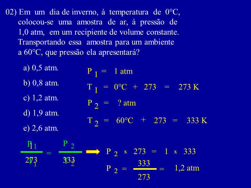 02) Em um dia de inverno, à temperatura de 0°C, colocou-se uma amostra de ar, à pressão de 1,0 atm, em um recipiente de volume constante.