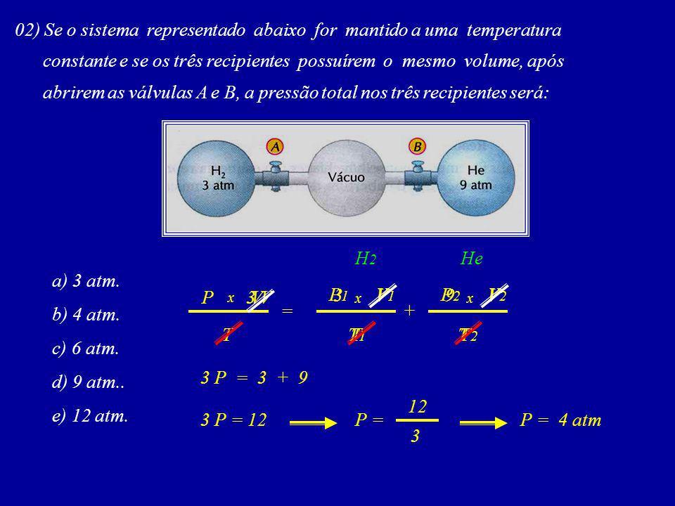02) Se o sistema representado abaixo for mantido a uma temperatura constante e se os três recipientes possuírem o mesmo volume, após abrirem as válvulas A e B, a pressão total nos três recipientes será: a) 3 atm.