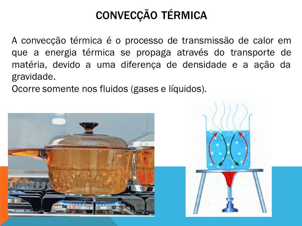 A convecção térmica é o processo de transmissão de calor em que a energia térmica se propaga através do transporte de matéria, devido a uma diferença de densidade e a ação da gravidade.
