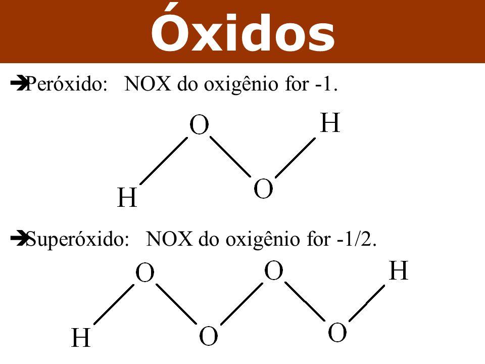 Óxidos Peróxido: NOX do oxigênio for -1. Superóxido: NOX do oxigênio for -1/2.