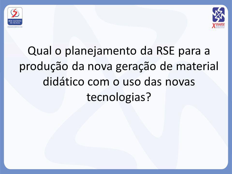 Qual o planejamento da RSE para a produção da nova geração de material didático com o uso das novas tecnologias?