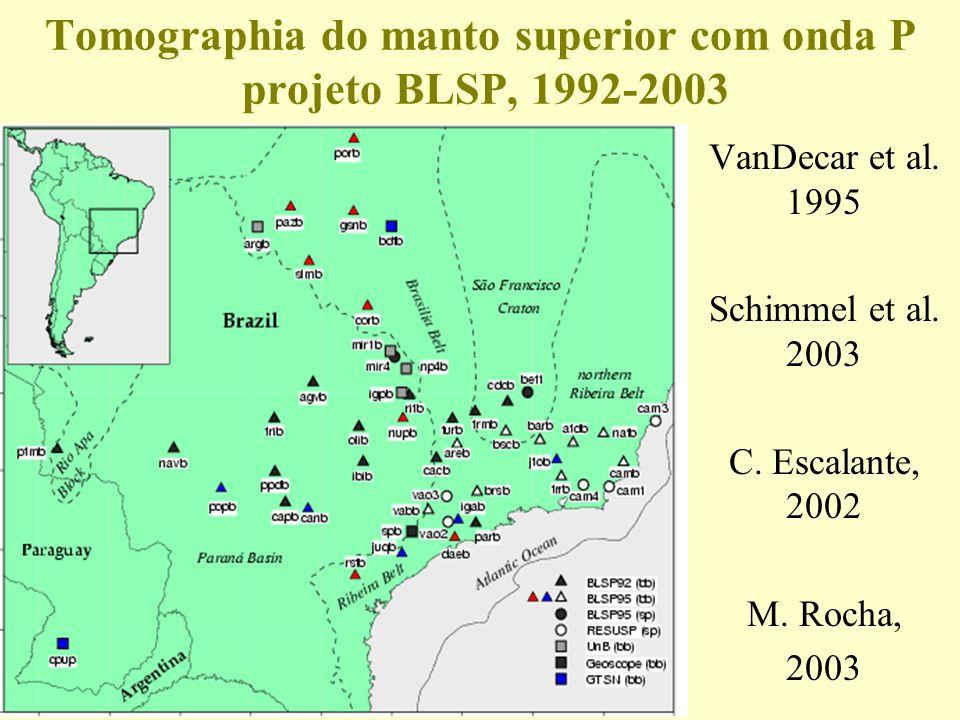Tomographia do manto superior com onda P projeto BLSP, 1992-2003 VanDecar et al.