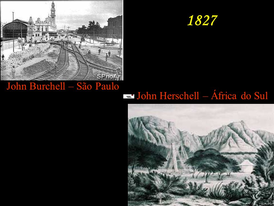 John Herschell – África do Sul John Burchell – São Paulo 1827