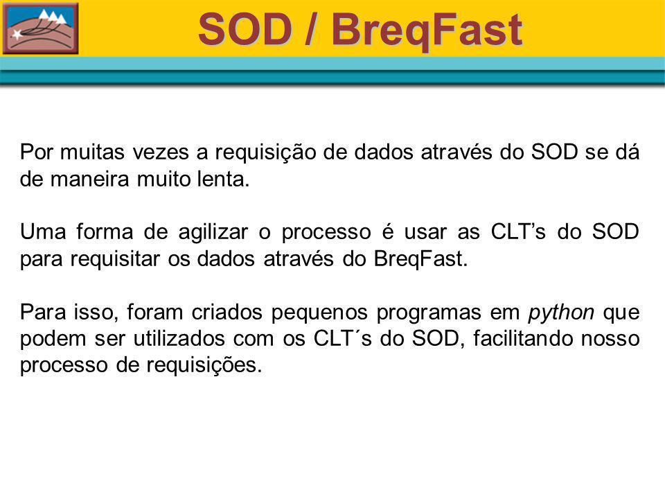 SOD / BreqFast Por muitas vezes a requisição de dados através do SOD se dá de maneira muito lenta.