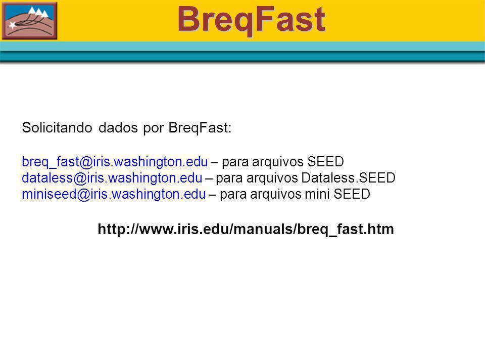 BreqFast Solicitando dados por BreqFast: breq_fast@iris.washington.edu – para arquivos SEED dataless@iris.washington.edu – para arquivos Dataless.SEED miniseed@iris.washington.edu – para arquivos mini SEED http://www.iris.edu/manuals/breq_fast.htm