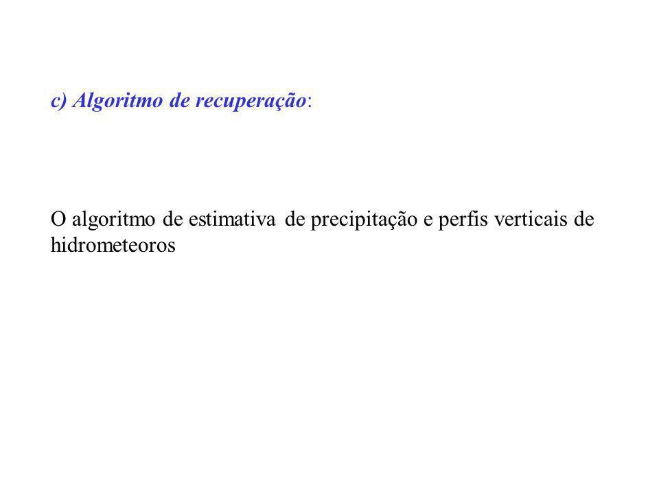 c) Algoritmo de recuperação: O algoritmo de estimativa de precipitação e perfis verticais de hidrometeoros