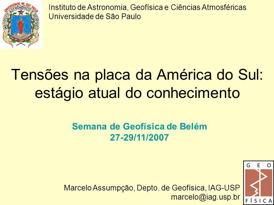 Tensões na placa da América do Sul: estágio atual do conhecimento Instituto de Astronomia, Geofísica e Ciências Atmosféricas Universidade de São Paulo