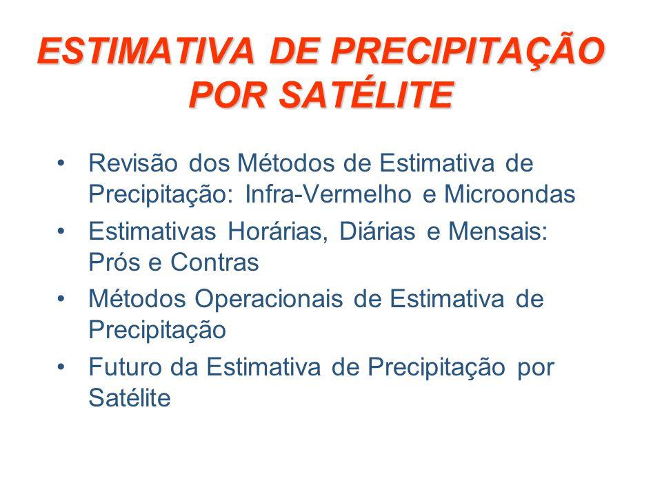 ESTIMATIVA DE PRECIPITAÇÃO POR SATÉLITE Revisão dos Métodos de Estimativa de Precipitação: Infra-Vermelho e Microondas Estimativas Horárias, Diárias e