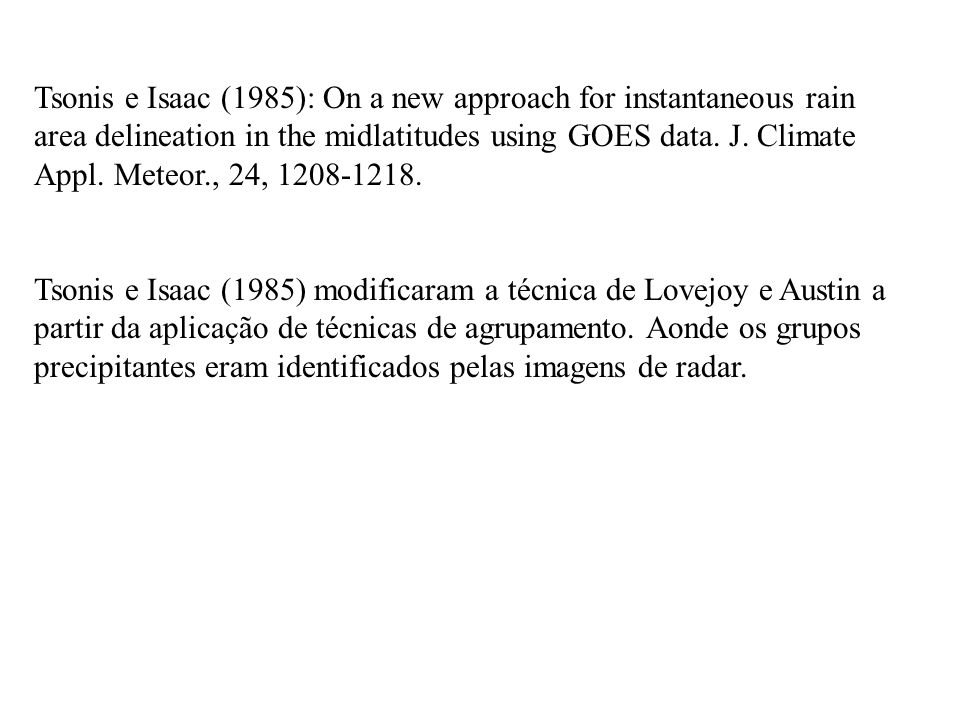Tsonis e Isaac (1985): On a new approach for instantaneous rain area delineation in the midlatitudes using GOES data.