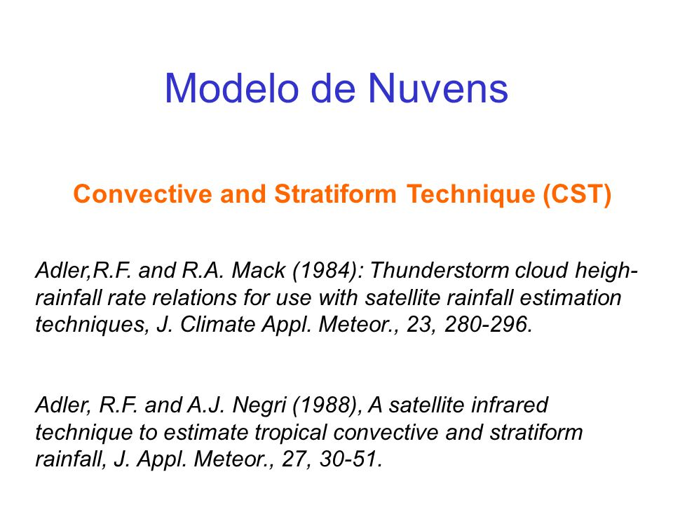 Modelo de Nuvens Convective and Stratiform Technique (CST) Adler,R.F. and R.A. Mack (1984): Thunderstorm cloud heigh- rainfall rate relations for use