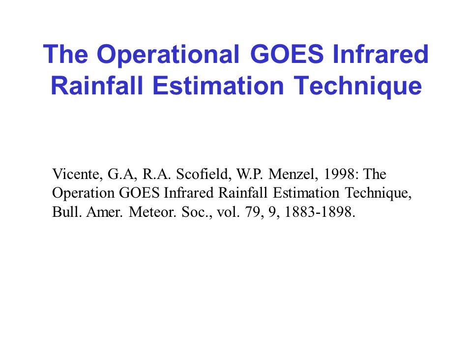 The Operational GOES Infrared Rainfall Estimation Technique Vicente, G.A, R.A.